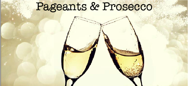 Pageants & Prosecco